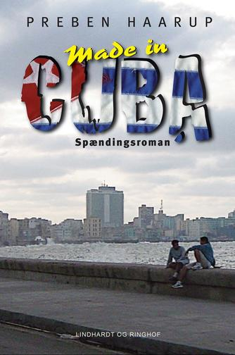 Preben Haarup: Made in Cuba : spændingsroman