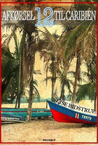Lise Bidstrup: Afkørsel 12 til Caribien