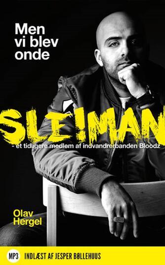 Olav Hergel: Men vi blev onde : Sleiman - et tidligere medlem af indvandrerbanden Bloodz