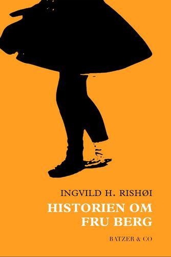 Ingvild H. Rishøi (f. 1978): Historien om Fru Berg : noveller