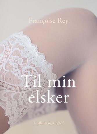 Françoise Rey: Til min elsker