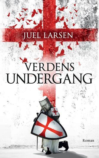 Niels Peter Juel Larsen: Verdens undergang : roman