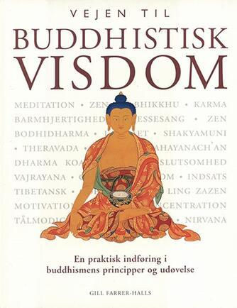 Gill Farrer-Halls: Vejen til buddhistisk visdom : en praktisk indføring i buddhismens principper og udøvelse