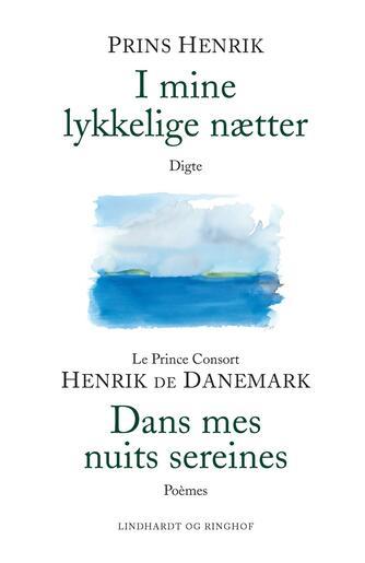 Henrik (prins, Margrethe II, dronning af Danmark): I mine lykkelige nætter : digte