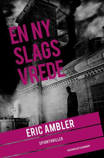 Eric Ambler: En ny slags vrede : spændingsroman