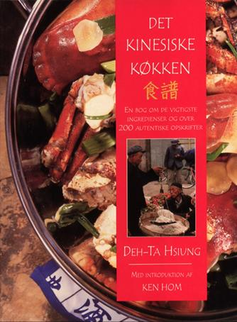 Deh-Ta Hsiung: Det kinesiske køkken : en bog om de vigtigste ingredienser og over 200 autentiske opskrifter