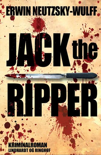 Erwin Neutzsky-Wulff: Jack the Ripper : kriminalroman