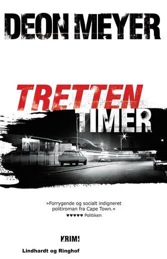 Deon Meyer: Tretten timer : krimi