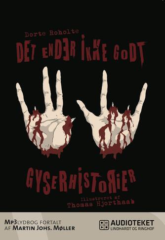 Dorte Roholte: Det ender ikke godt : 6 gyserhistorier