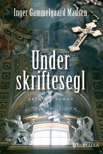 Inger Gammelgaard Madsen: Under skriftesegl : kriminalroman