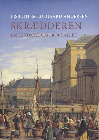 Lisbeth Smedegaard Andersen: Skrædderen : en historie om 1800-tallet