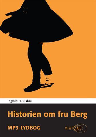 Ingvild H. Rishøi (f. 1978): Historien om Fru Berg
