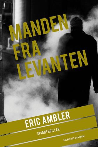 Eric Ambler: Manden fra Levanten : spionthriller