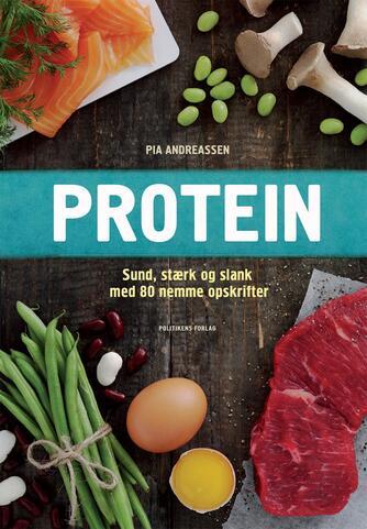 Pia Andreassen: Protein : sund, stærk og slank med 80 nemme opskrifter