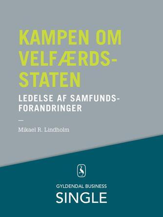 Mikael R. Lindholm (f. 1961): Kampen om velfærdsstaten : ledelse af samfundsforandringer