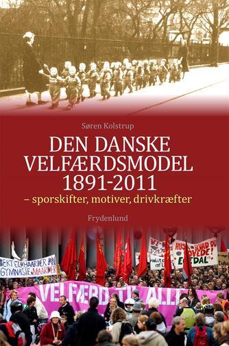 Søren Kolstrup (f. 1947): Den danske velfærdsmodel 1891-2011 : sporskifter, motiver, drivkræfter