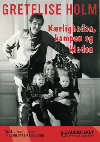 Gretelise Holm (f. 1946): Kærligheden, kampen og kloden