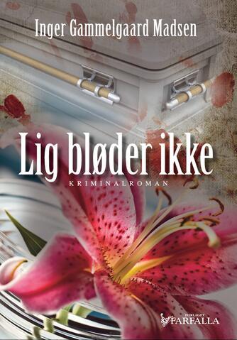 Inger Gammelgaard Madsen: Lig bløder ikke : kriminalroman