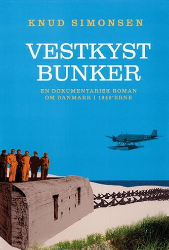Knud Simonsen: Vestkystbunker : en dokumentarisk roman om Danmark i 1940'erne