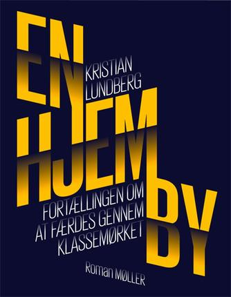 Kristian Lundberg: En hjemby : fortællingen om at færdes gennem klassemørket