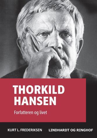 Kurt L. Frederiksen (f. 1951): Thorkild Hansen : forfatteren og livet