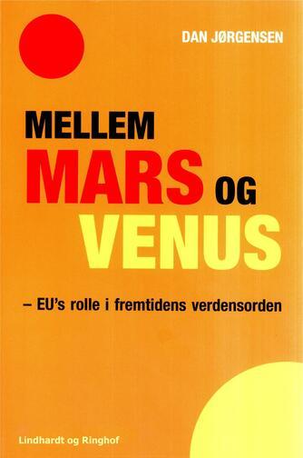 Dan Jørgensen: Mellem Mars og Venus : EU's rolle i fremtidens verdensorden