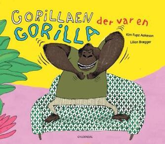 Kim Fupz Aakeson: Gorillaen der var en gorilla