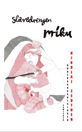 Nikolaj Zeuthen: Slavedrengen Miku : undergangsvisioner