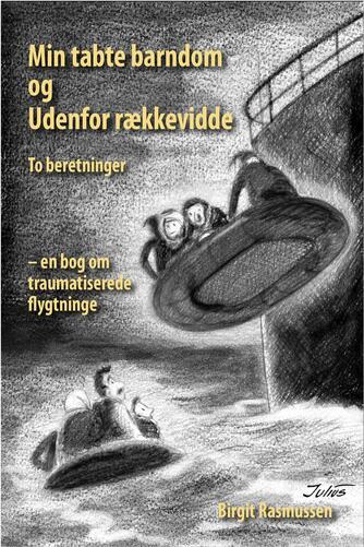Birgit Rasmussen: Min tabte barndom og Udenfor rækkevidde : to beretninger : en bog om traumatiserede flygtninge