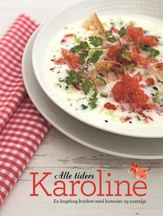 : Alle tiders Karoline : en kogebog krydret med historier og nostalgi