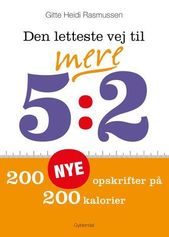Gitte Heidi Rasmussen: Den letteste vej til mere 5:2 : 200 nye opskrifter på 200 kalorier