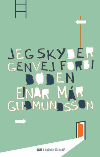Einar Már Guðmundsson: Jeg skyder genvej forbi døden : digte