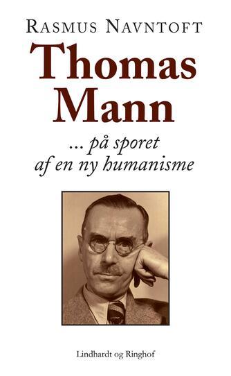 Rasmus Navntoft: Thomas Mann : på sporet af en ny humanisme