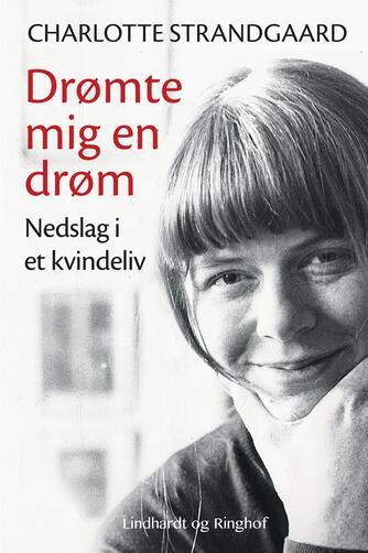 Charlotte Strandgaard: Drømte mig en drøm : nedslag i et kvindeliv