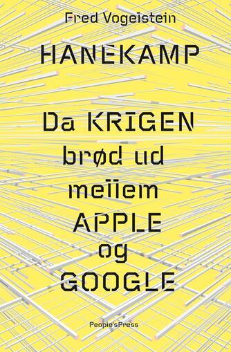 Fred Vogelstein: Hanekamp : da krigen brød ud mellem Apple og Google