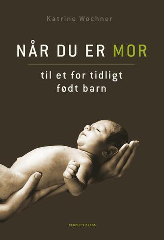 Katrine Wochner (f. 1972): Når du er mor til et for tidligt født barn