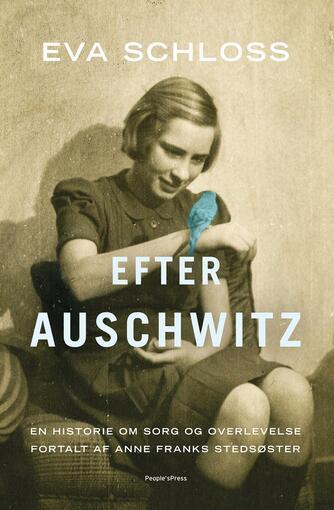 Eva Schloss, Karen Bartlett: Efter Auschwitz : en historie om sorg og overlevelse fortalt af Anne Franks stedsøster