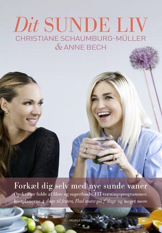 Anne Bech, Christiane Schaumburg-Müller: Dit sunde liv