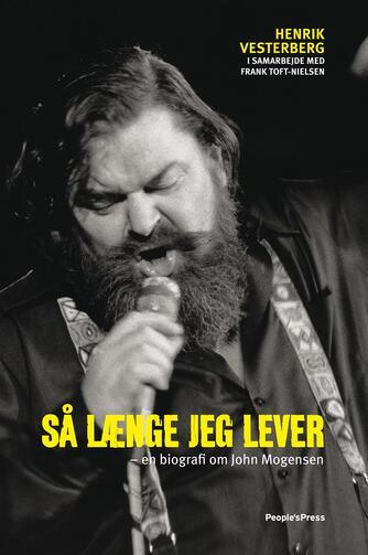 Henrik Vesterberg, Frank Toft-Nielsen: Så længe jeg lever : en biografi om John Mogensen