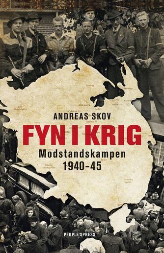 Andreas Skov: Fyn i krig : modstandskampen 1940-45