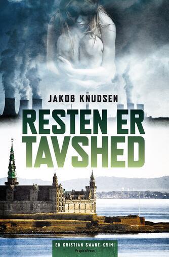 Jakob Knudsen (f. 1969): Resten er tavshed : en Kristian Swane-krimi