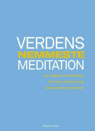 Sebastian Overgaard (f. 1975): Verdens nemmeste meditation : de 3 nøgler til meditation for travle, rationelle og tænksomme mennesker