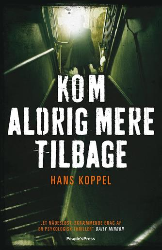Hans Koppel: Kom aldrig mere tilbage : thriller
