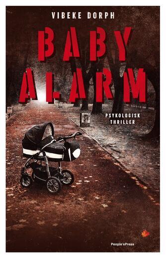 Vibeke Dorph (f. 1965): Babyalarm : psykologisk thriller