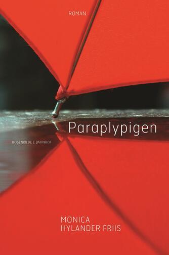 Monica Hylander Friis (f. 1981): Paraplypigen : roman
