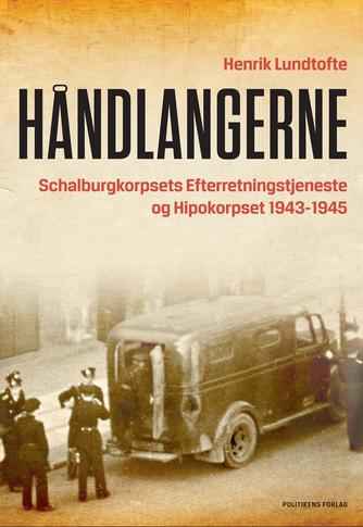 Henrik Lundtofte: Håndlangerne : Schalburgkorpsets Efterretningstjeneste og Hipokorpset 1943-1945