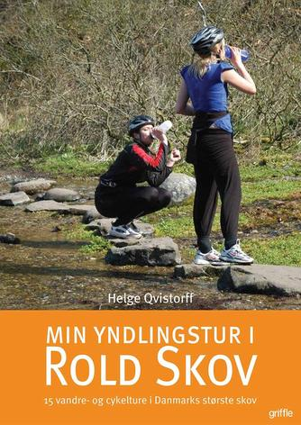 : Min yndlingstur i Rold Skov : 15 vandre- og cykelture i Danmarks største skov