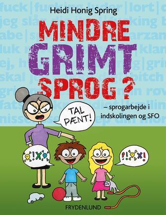 Heidi Honig Spring: Mindre grimt sprog? : sprogarbejde i indskolingen og SFO
