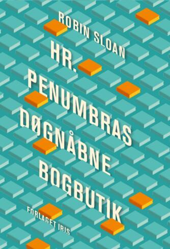 Robin Sloan: Hr. Penumbras døgnåbne bogbutik