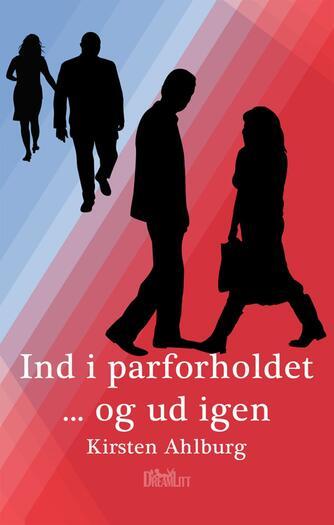 Kirsten Ahlburg: Ind i parforholdet -  og ud igen